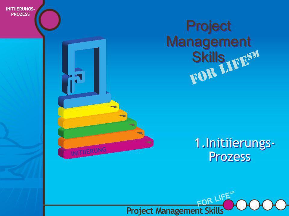 Projekt- management- prozesse Project Management Skills FOR LIFE SM PROJEKTE MANAGEN FOR LIFE SM INITIIERUNG PLANUNG AUSFÜHRUNG STEUERUNG ABSCHLUSS ER