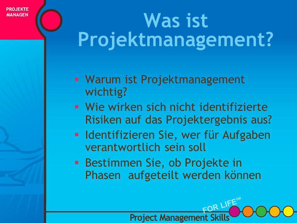 Was ist Projekt- management? Was ist Projekt- management? Project Management Skills FOR LIFE SM PROJEKTE MANAGEN FOR LIFE SM INITIIERUNG PLANUNG AUSFÜ