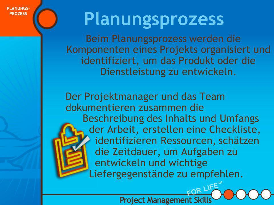 2. Planungs- prozess Project Management Skills FOR LIFE SM PLANUNGS- PROZESS FOR LIFE SM PLANUNG