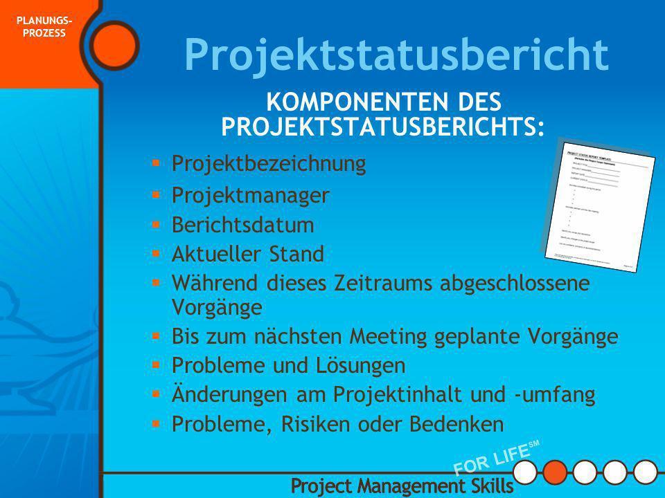 Projektstatusbericht Der Projektstatusbericht wird regelmäßig vom Projektmanager fertig gestellt. PLANUNGS- PROZESS FOR LIFE SM