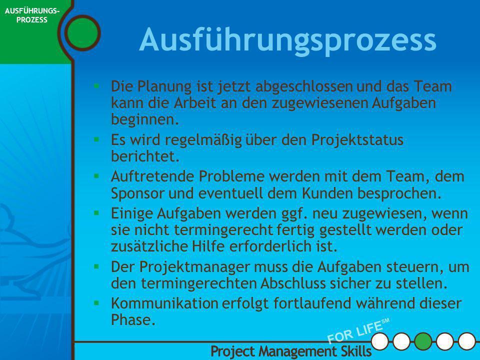 3. Ausführungs- prozess Project Management Skills FOR LIFE SM AUSFÜHRUNGS- PROZESS FOR LIFE SM AUSFÜHRUNG