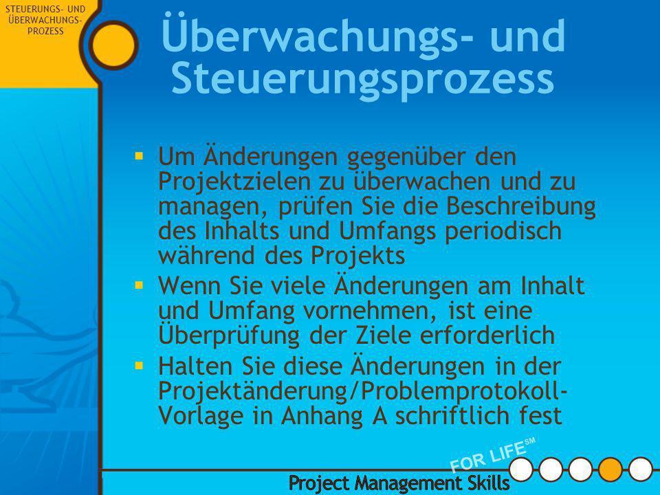 4. Überwachungs- und Steuerungs- prozess 4. Überwachungs- und Steuerungs- prozess Project Management Skills FOR LIFE SM STEUERUNGS- UND ÜBERWACHUNGS-