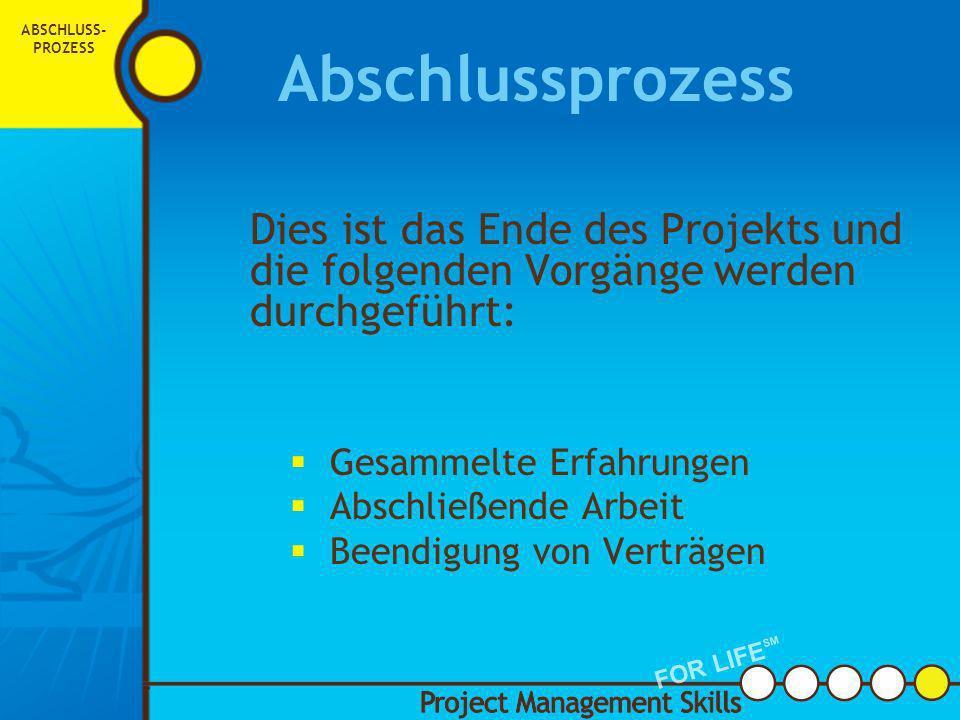 5. Abschluss- prozess Project Management Skills FOR LIFE SM ABSCHLUSS- PROZESS FOR LIFE SM ABSCHLUSS