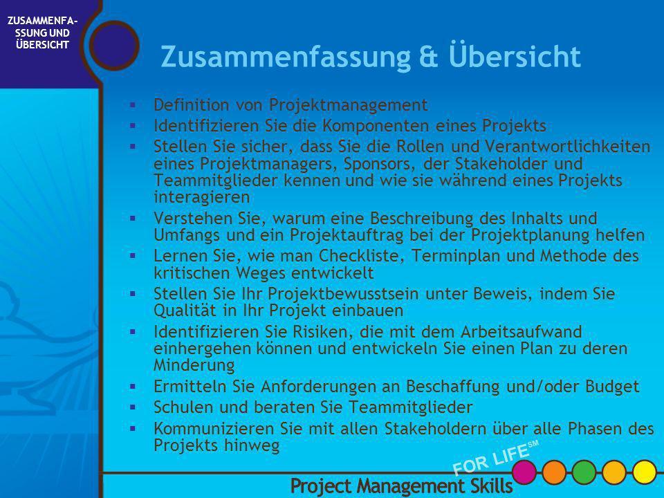 Zusammenfassung & Übersicht Project Management Skills FOR LIFE SM ZUSAMMENFA- SSUNG UND ÜBERSICHT FOR LIFE SM INITIIERUNG PLANUNG AUSFÜHRUNG STEUERUNG