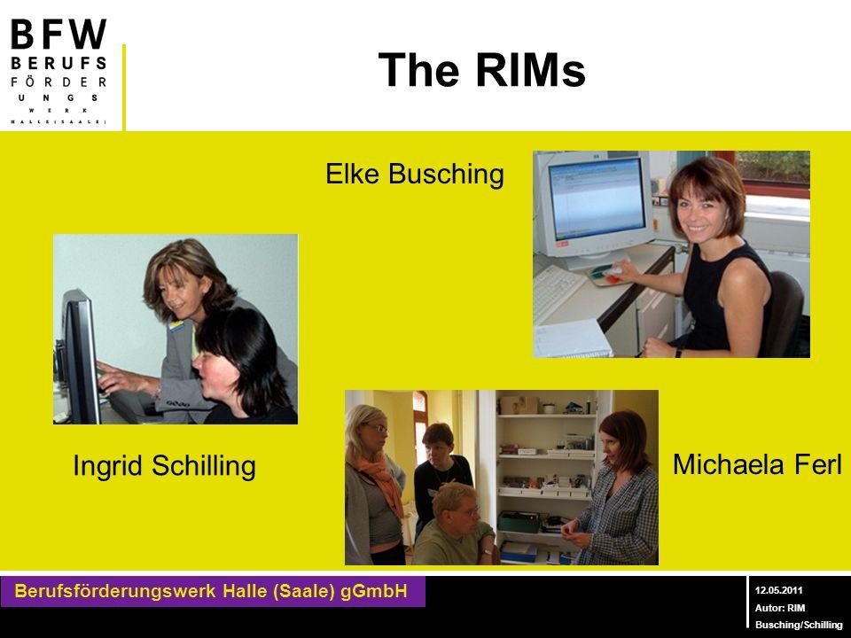 Berufsförderungswerk Halle (Saale) gGmbH Berufliches Bildungszentrum für Blinde und Sehbehinderte 12.05.2011 Autor: RIM Busching/Schilling The RIMs El
