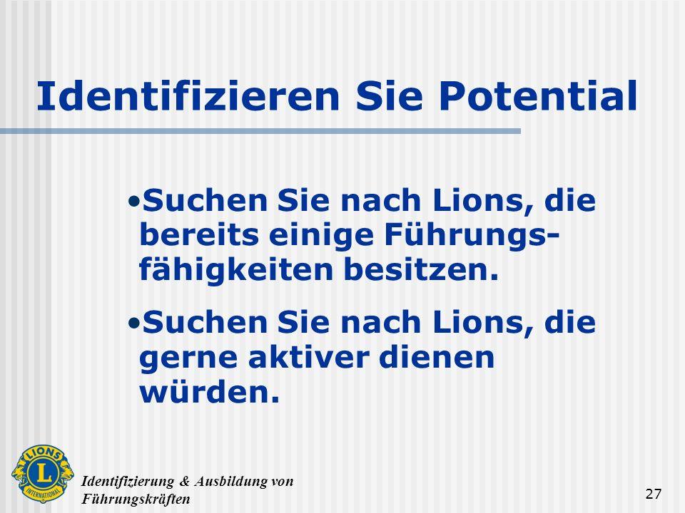 Identifizierung & Ausbildung von Führungskräften 27 Identifizieren Sie Potential Suchen Sie nach Lions, die bereits einige Führungs- fähigkeiten besit