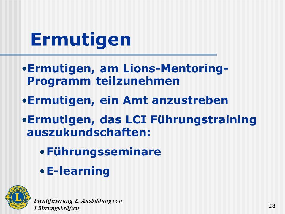 Identifizierung & Ausbildung von Führungskräften 28 Ermutigen Ermutigen, am Lions-Mentoring- Programm teilzunehmen Ermutigen, ein Amt anzustreben Ermu