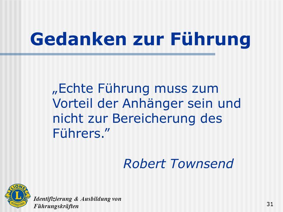 Identifizierung & Ausbildung von Führungskräften 31 Echte Führung muss zum Vorteil der Anhänger sein und nicht zur Bereicherung des Führers. Robert To