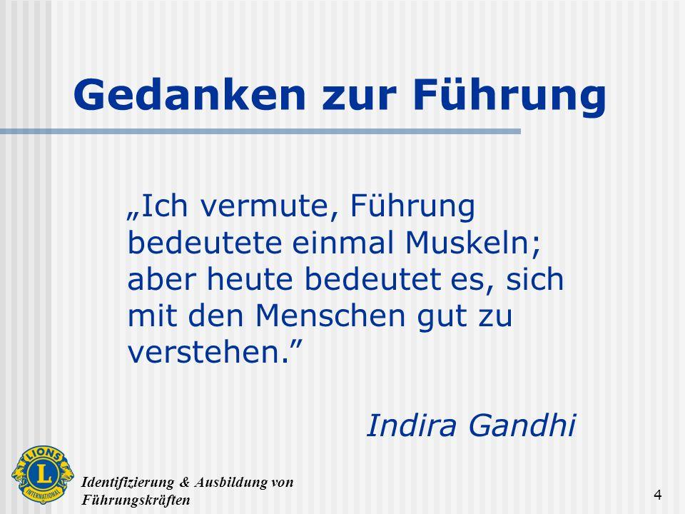 Identifizierung & Ausbildung von Führungskräften 4 Ich vermute, Führung bedeutete einmal Muskeln; aber heute bedeutet es, sich mit den Menschen gut zu