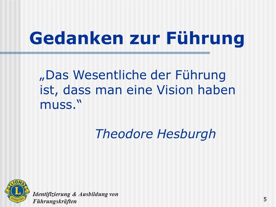 Identifizierung & Ausbildung von Führungskräften 5 Das Wesentliche der Führung ist, dass man eine Vision haben muss. Theodore Hesburgh Gedanken zur Fü