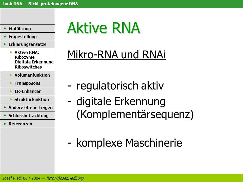 Junk DNA Nicht-proteinogene DNA Josef Riedl 06 / 2004 http://josef.riedl.org Aktive RNA Mikro-RNA und RNAi -regulatorisch aktiv -digitale Erkennung (K