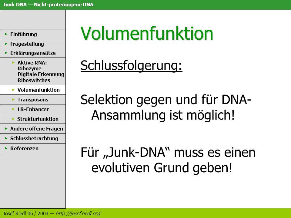 Junk DNA Nicht-proteinogene DNA Josef Riedl 06 / 2004 http://josef.riedl.org Volumenfunktion Schlussfolgerung: Selektion gegen und für DNA- Ansammlung