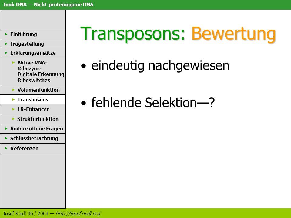 Junk DNA Nicht-proteinogene DNA Josef Riedl 06 / 2004 http://josef.riedl.org Transposons: Bewertung eindeutig nachgewiesen fehlende Selektion? Einführ