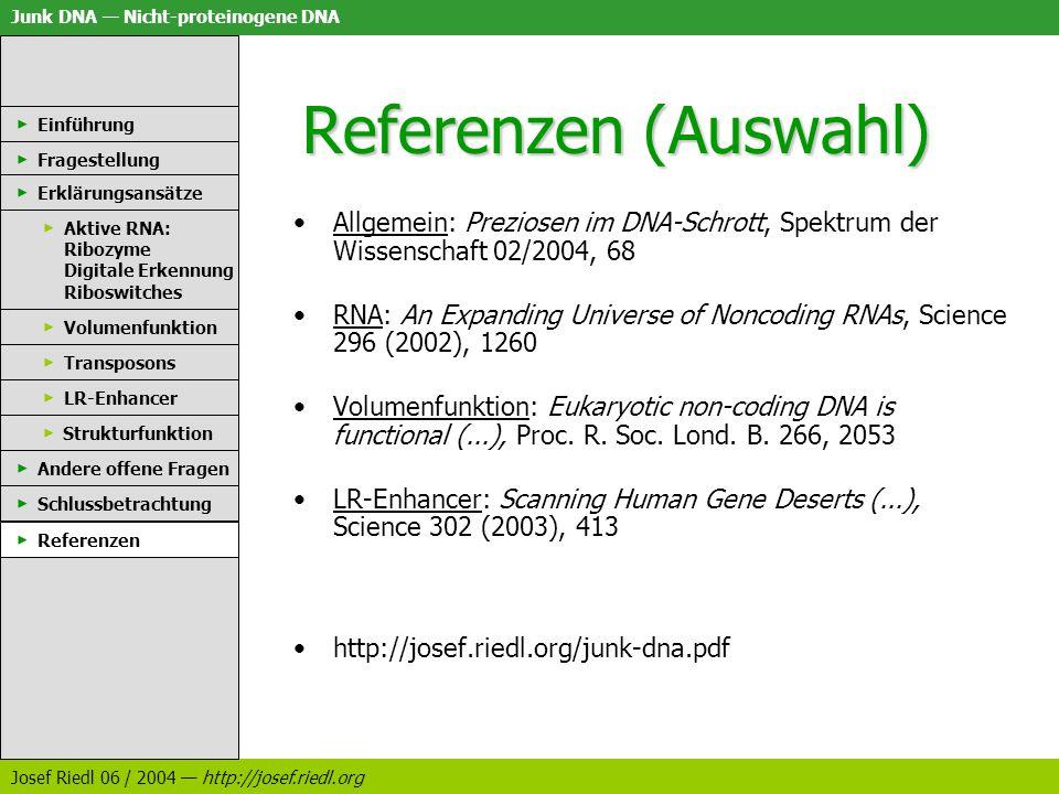 Junk DNA Nicht-proteinogene DNA Josef Riedl 06 / 2004 http://josef.riedl.org Referenzen (Auswahl) Einführung Fragestellung Erklärungsansätze Aktive RN