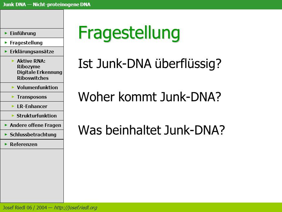 Junk DNA Nicht-proteinogene DNA Josef Riedl 06 / 2004 http://josef.riedl.org Fragestellung Ist Junk-DNA überflüssig? Woher kommt Junk-DNA? Was beinhal