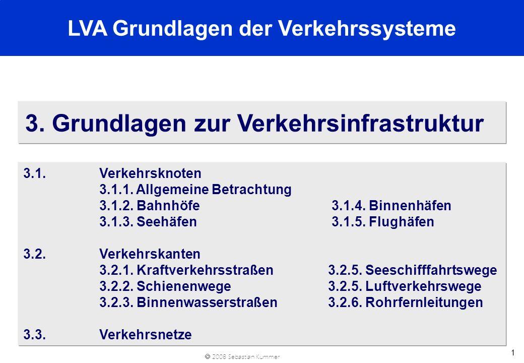 2008 Sebastian Kummer 2 3.1.1 Verkehrsknoten – Allgemeine Betrachtung [1] è Entstehung arbeitsteiliger und zum Teil intermodaler Transportketten è Funktionen von Knotenpunkten: Brechungsfunktion (direkte in indirekte Verkehre gewandelt) Ordnungs- und Bündelungsfunktion (Sammeln - Sortieren - Verteilen) Servicefunktion (Zusatzleistungen zum Transit, z.B.