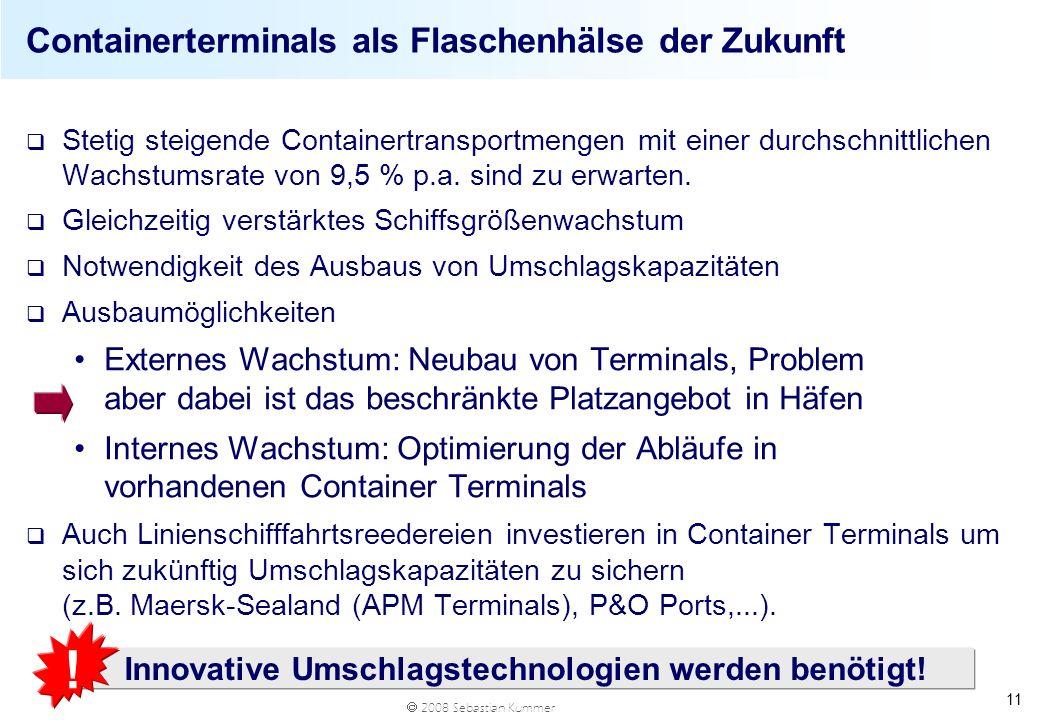 2008 Sebastian Kummer 11 Containerterminals als Flaschenhälse der Zukunft q Stetig steigende Containertransportmengen mit einer durchschnittlichen Wac