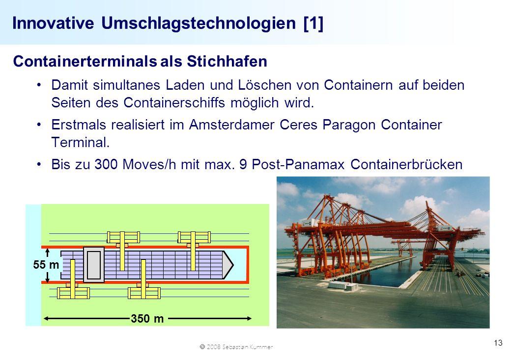 2008 Sebastian Kummer 13 Innovative Umschlagstechnologien [1] Containerterminals als Stichhafen Damit simultanes Laden und Löschen von Containern auf