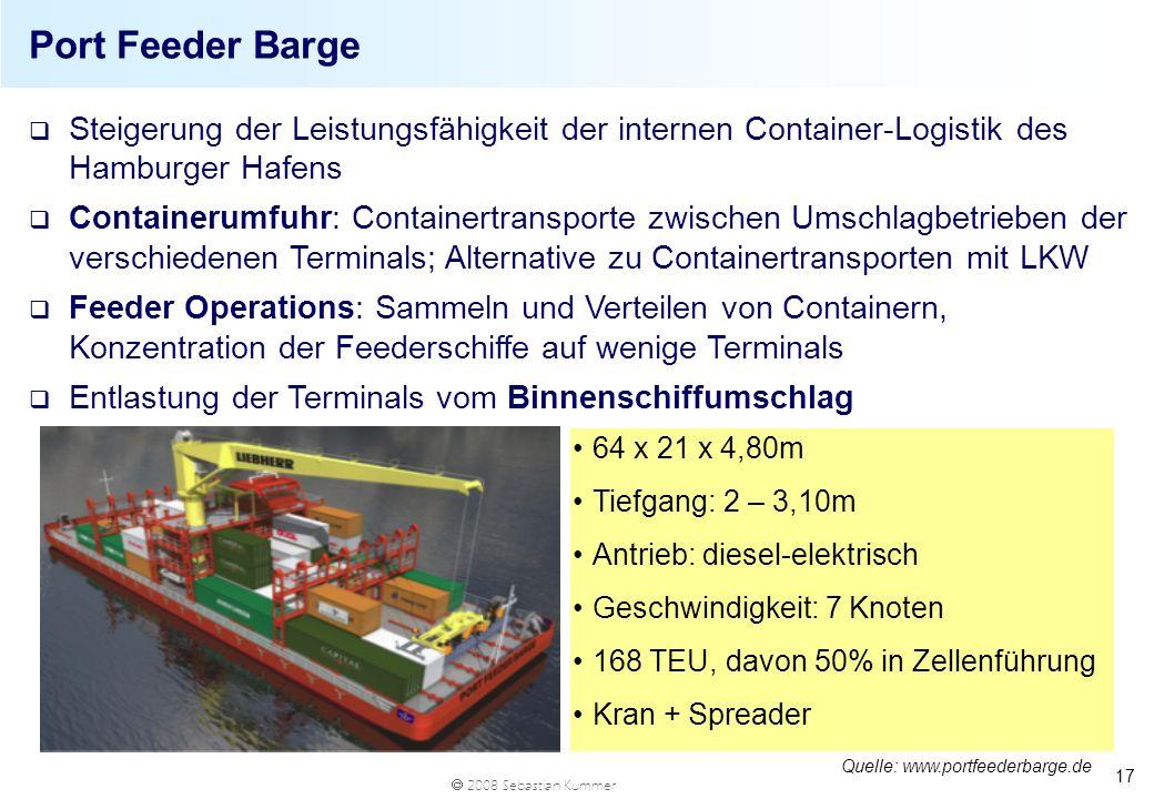 2008 Sebastian Kummer 17 Port Feeder Barge 64 x 21 x 4,80m Tiefgang: 2 – 3,10m Antrieb: diesel-elektrisch Geschwindigkeit: 7 Knoten 168 TEU, davon 50%