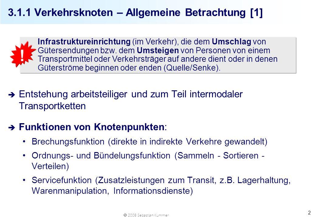 2008 Sebastian Kummer 3 3.1.1 Verkehrsknoten – Allgemeine Betrachtung [2] q Ursachen der Brechung von Verkehrsströmen in Knotenpunkten Unmöglichkeit der Durchführung von Direktverkehren durch begrenzte natürliche/technische Leistungsfähigkeit, insb.