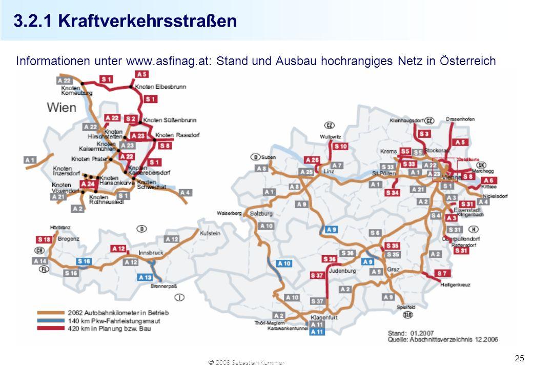 2008 Sebastian Kummer 25 3.2.1 Kraftverkehrsstraßen Informationen unter www.asfinag.at: Stand und Ausbau hochrangiges Netz in Österreich