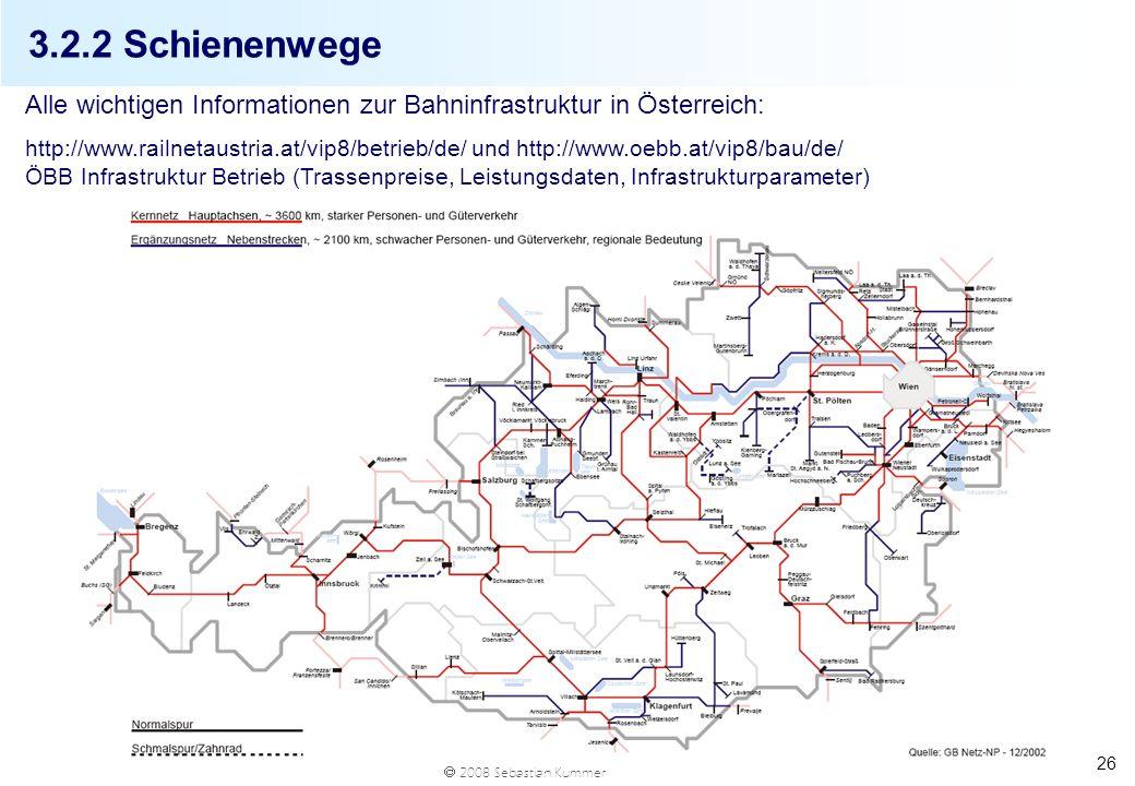 2008 Sebastian Kummer 26 3.2.2 Schienenwege Alle wichtigen Informationen zur Bahninfrastruktur in Österreich: http://www.railnetaustria.at/vip8/betrie