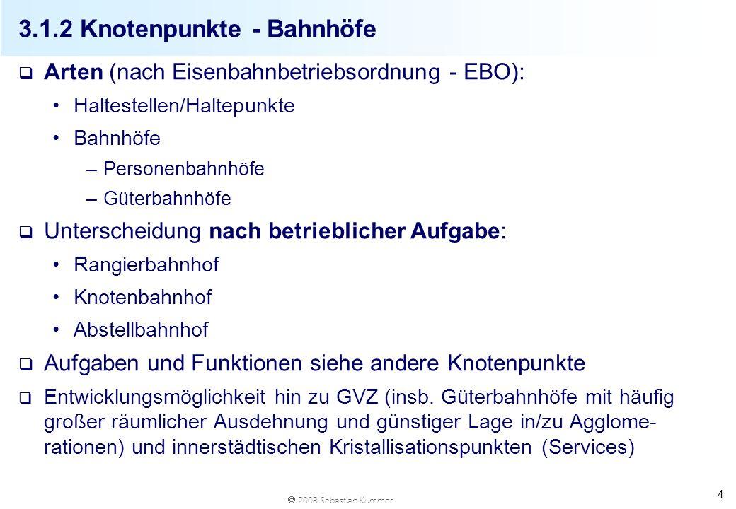 2008 Sebastian Kummer 4 3.1.2 Knotenpunkte - Bahnhöfe q Arten (nach Eisenbahnbetriebsordnung - EBO): Haltestellen/Haltepunkte Bahnhöfe –Personenbahnhö