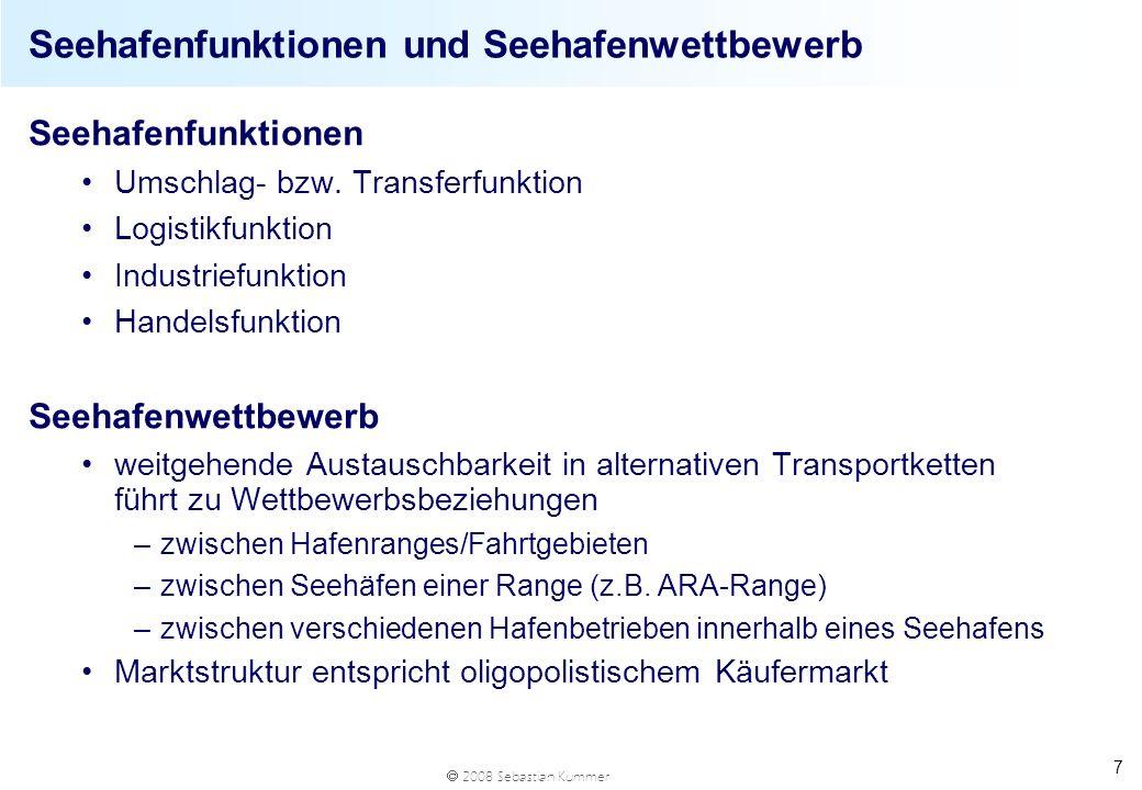 2008 Sebastian Kummer 8 Klassifikation von Seehäfen Klassifikation der Wettbewerbsdeterminanten von Seehäfen Hinterland Seeseitig geographische Erreichbarkeit Wertigkeit der Hinterlandver- bindungen Ökonomische Erreichbarkeit Paarigkeit der Hinterlandrelationen Hafenkosten Hafentreue Relationsspezif.