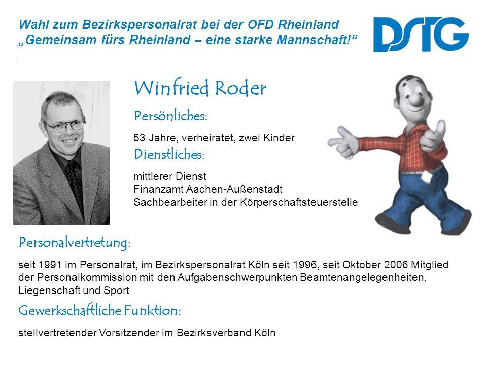 Wahl zum Bezirkspersonalrat bei der OFD Rheinland Gemeinsam fürs Rheinland – eine starke Mannschaft! Winfried Roder Personalvertretung: seit 1991 im P