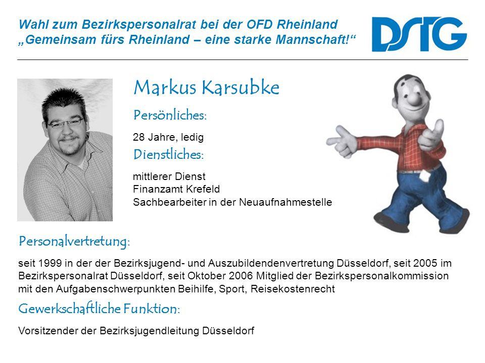 Wahl zum Bezirkspersonalrat bei der OFD Rheinland Gemeinsam fürs Rheinland – eine starke Mannschaft! Markus Karsubke Personalvertretung: seit 1999 in