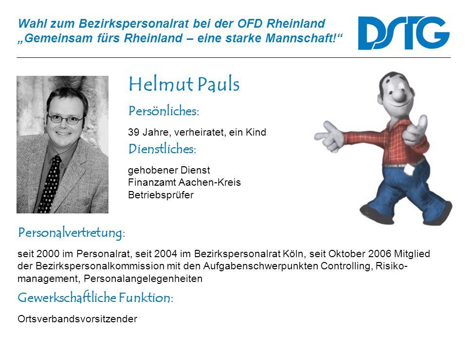 Wahl zum Bezirkspersonalrat bei der OFD Rheinland Gemeinsam fürs Rheinland – eine starke Mannschaft! Helmut Pauls Personalvertretung: seit 2000 im Per