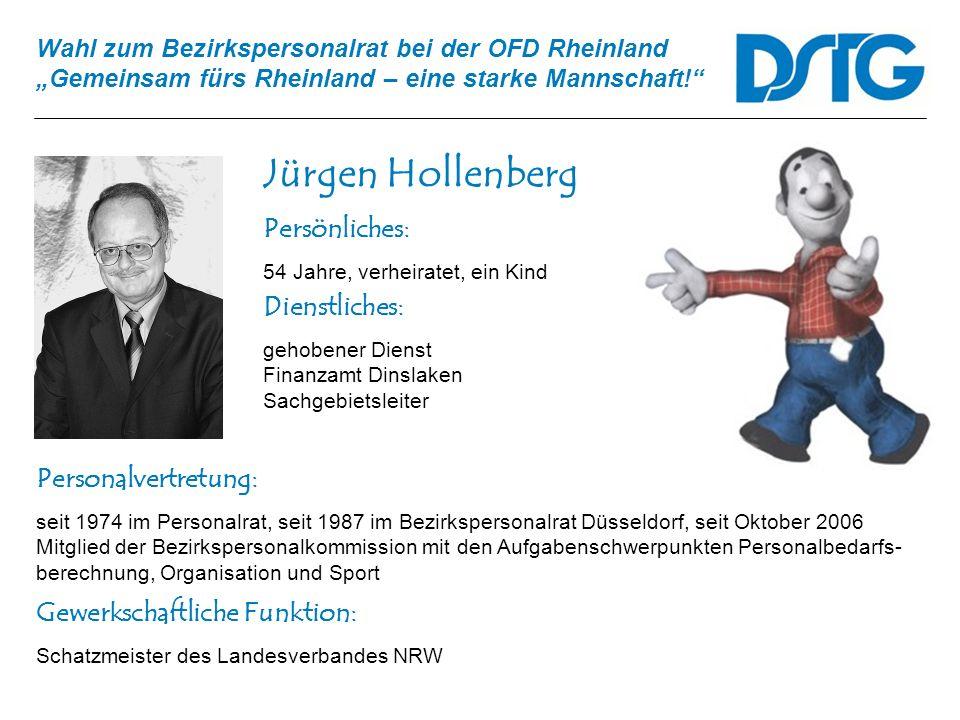 Wahl zum Bezirkspersonalrat bei der OFD Rheinland Gemeinsam fürs Rheinland – eine starke Mannschaft! Jürgen Hollenberg Personalvertretung: seit 1974 i
