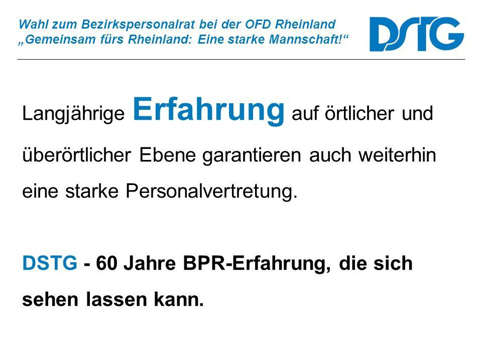 Wahl zum Bezirkspersonalrat bei der OFD Rheinland Gemeinsam fürs Rheinland: Eine starke Mannschaft! Langjährige Erfahrung auf örtlicher und überörtlic