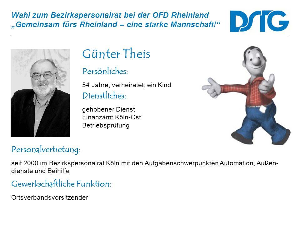 Wahl zum Bezirkspersonalrat bei der OFD Rheinland Gemeinsam fürs Rheinland – eine starke Mannschaft! Günter Theis Personalvertretung: seit 2000 im Bez