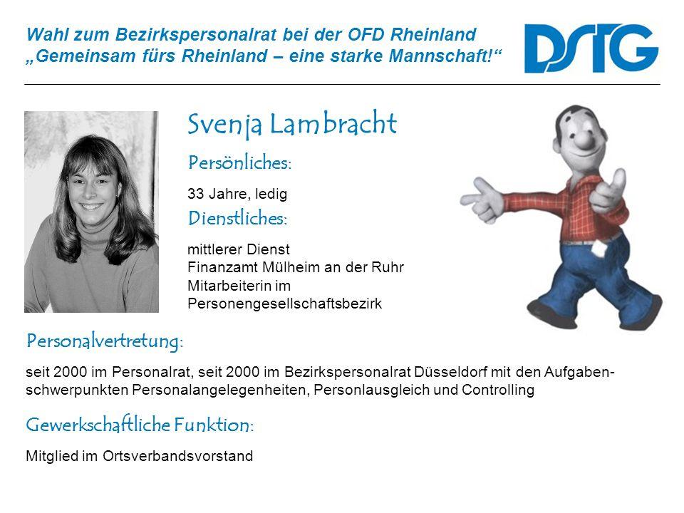Wahl zum Bezirkspersonalrat bei der OFD Rheinland Gemeinsam fürs Rheinland – eine starke Mannschaft! Svenja Lambracht Personalvertretung: seit 2000 im