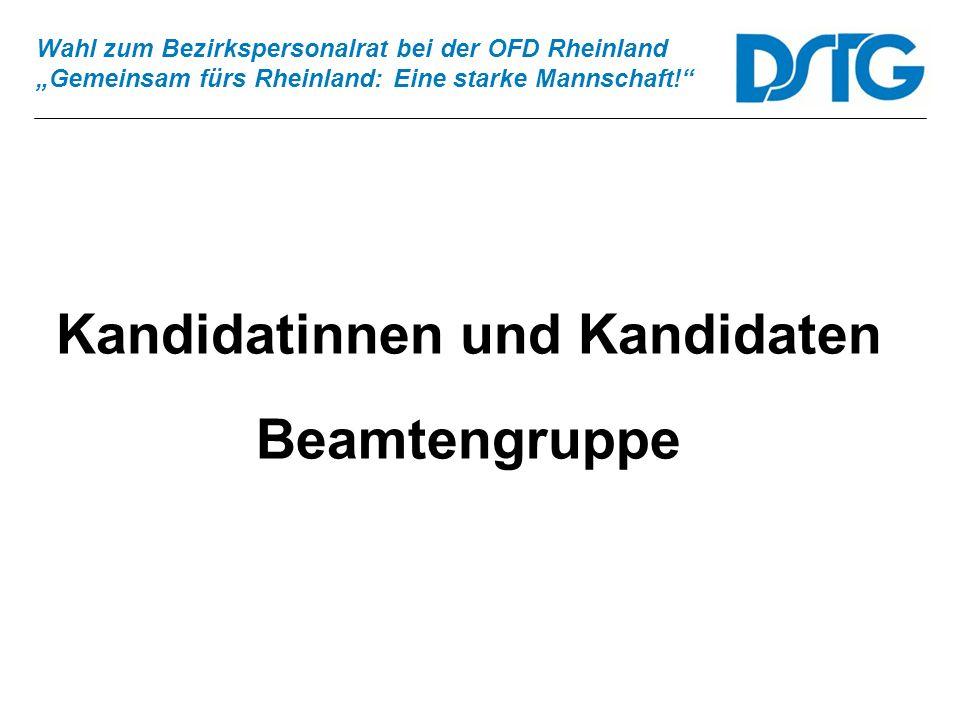 Wahl zum Bezirkspersonalrat bei der OFD Rheinland Gemeinsam fürs Rheinland: Eine starke Mannschaft! Kandidatinnen und Kandidaten Beamtengruppe