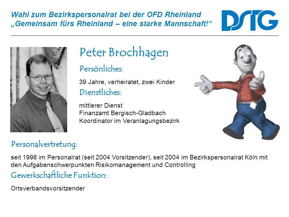 Wahl zum Bezirkspersonalrat bei der OFD Rheinland Gemeinsam fürs Rheinland – eine starke Mannschaft! Peter Brochhagen Personalvertretung: seit 1996 im