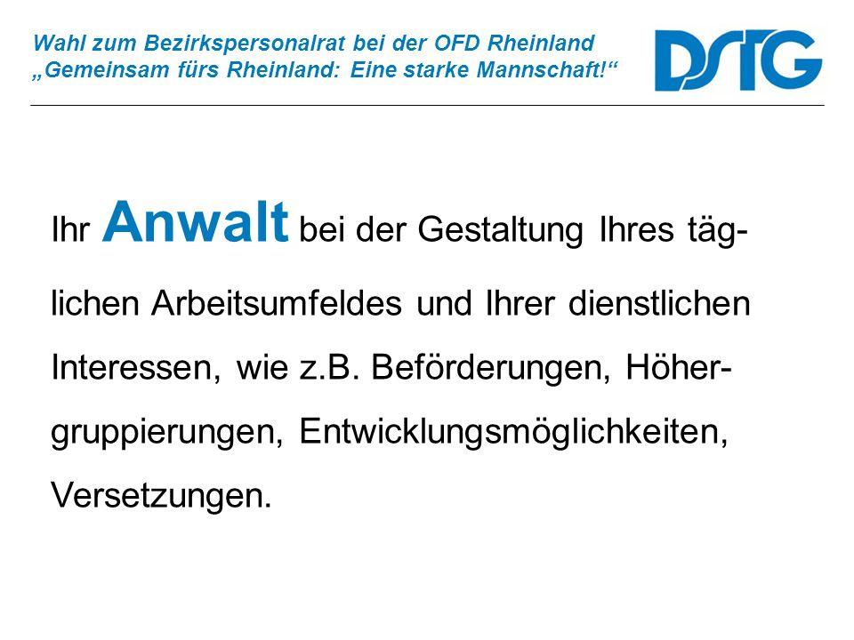 Wahl zum Bezirkspersonalrat bei der OFD Rheinland Gemeinsam fürs Rheinland: Eine starke Mannschaft! Ihr Anwalt bei der Gestaltung Ihres täg- lichen Ar