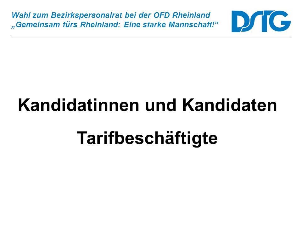 Wahl zum Bezirkspersonalrat bei der OFD Rheinland Gemeinsam fürs Rheinland: Eine starke Mannschaft! Kandidatinnen und Kandidaten Tarifbeschäftigte