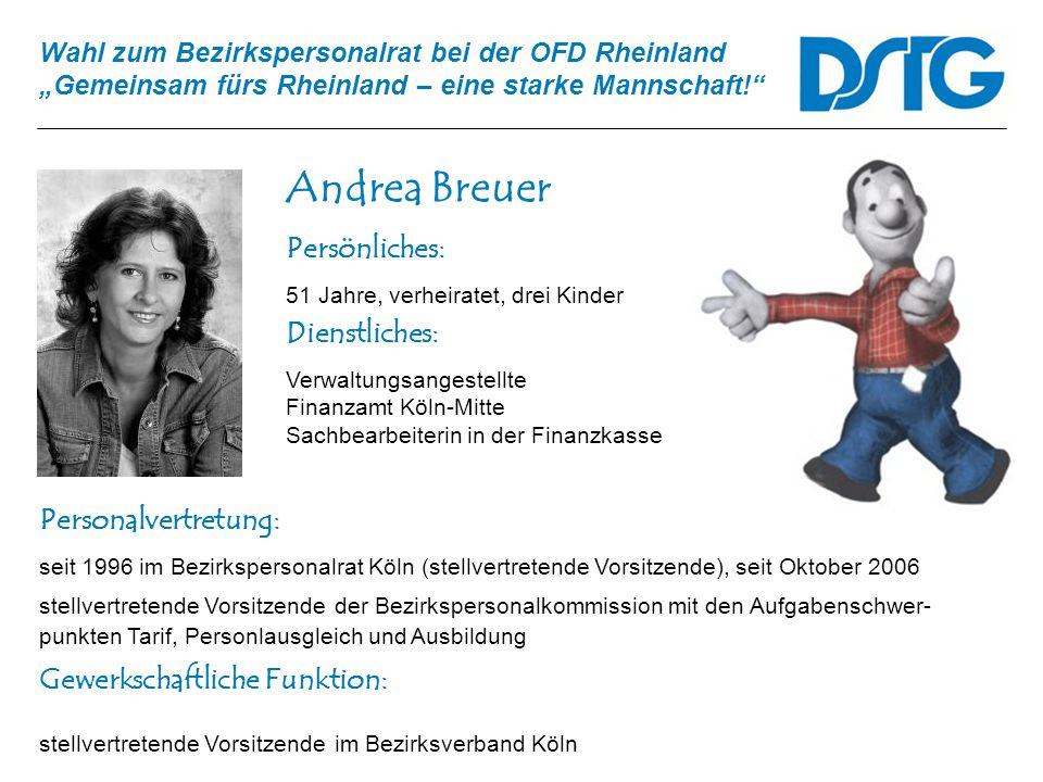 Wahl zum Bezirkspersonalrat bei der OFD Rheinland Gemeinsam fürs Rheinland – eine starke Mannschaft! Andrea Breuer Personalvertretung: seit 1996 im Be