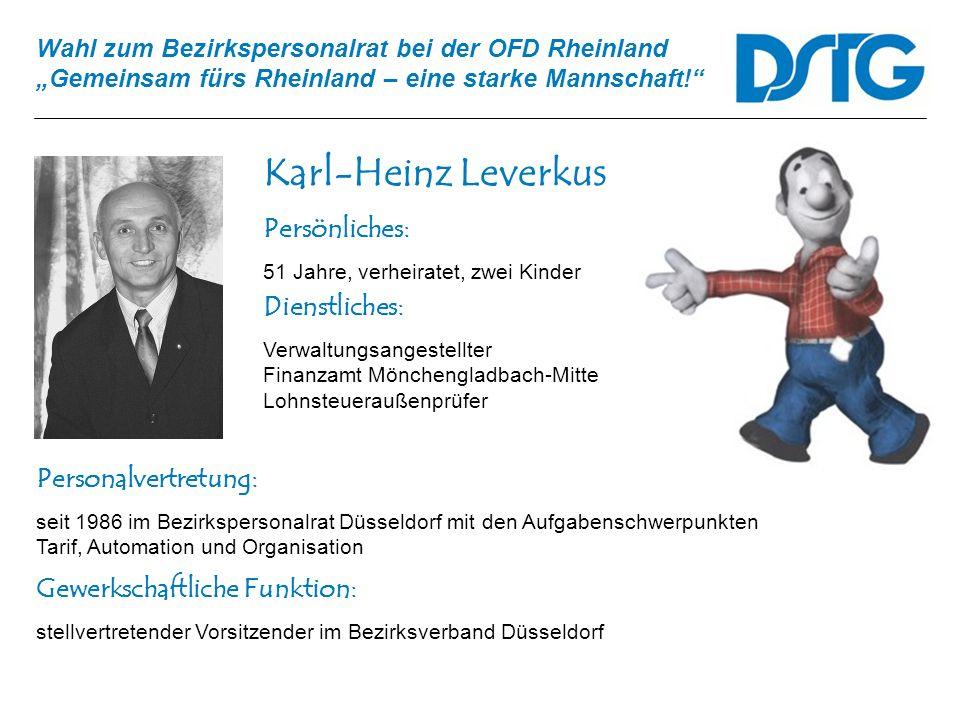 Wahl zum Bezirkspersonalrat bei der OFD Rheinland Gemeinsam fürs Rheinland – eine starke Mannschaft! Karl-Heinz Leverkus Personalvertretung: seit 1986