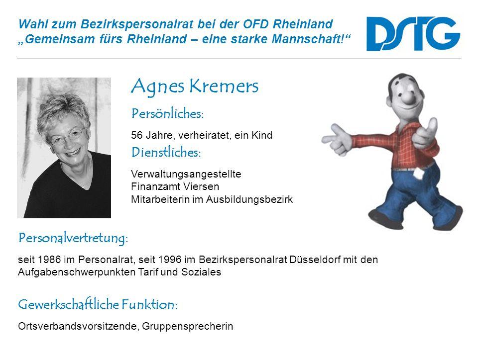 Wahl zum Bezirkspersonalrat bei der OFD Rheinland Gemeinsam fürs Rheinland – eine starke Mannschaft! Agnes Kremers Personalvertretung: seit 1986 im Pe