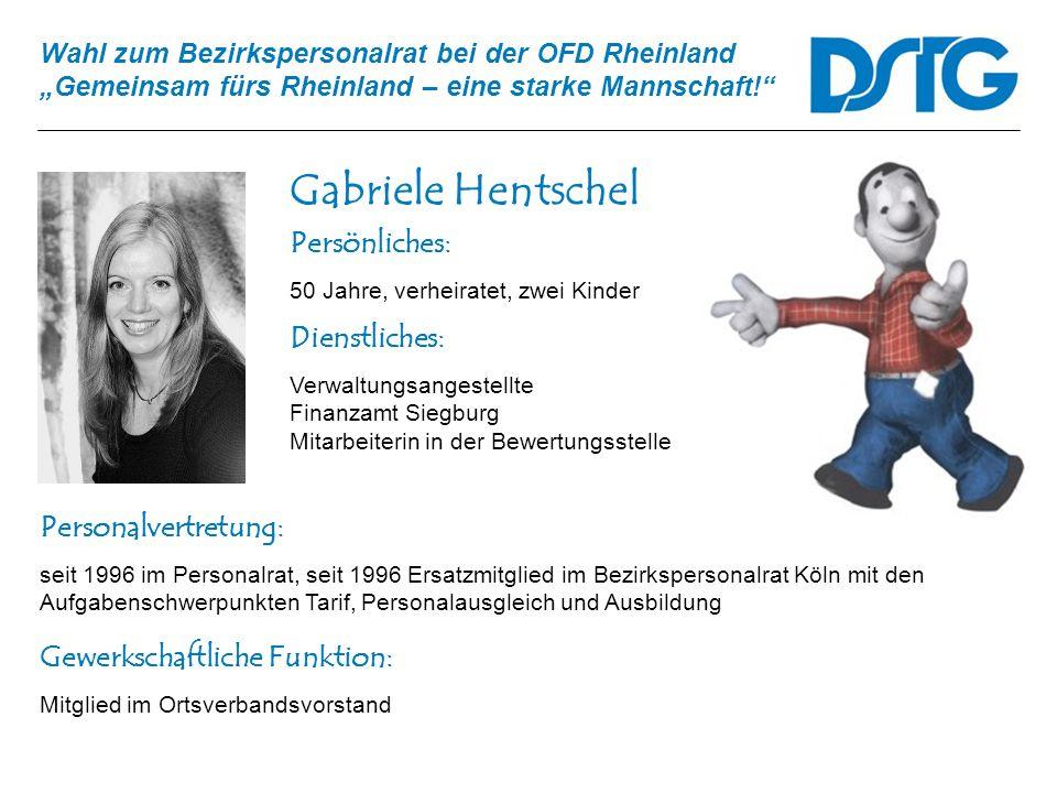 Wahl zum Bezirkspersonalrat bei der OFD Rheinland Gemeinsam fürs Rheinland – eine starke Mannschaft! Gabriele Hentschel Personalvertretung: seit 1996