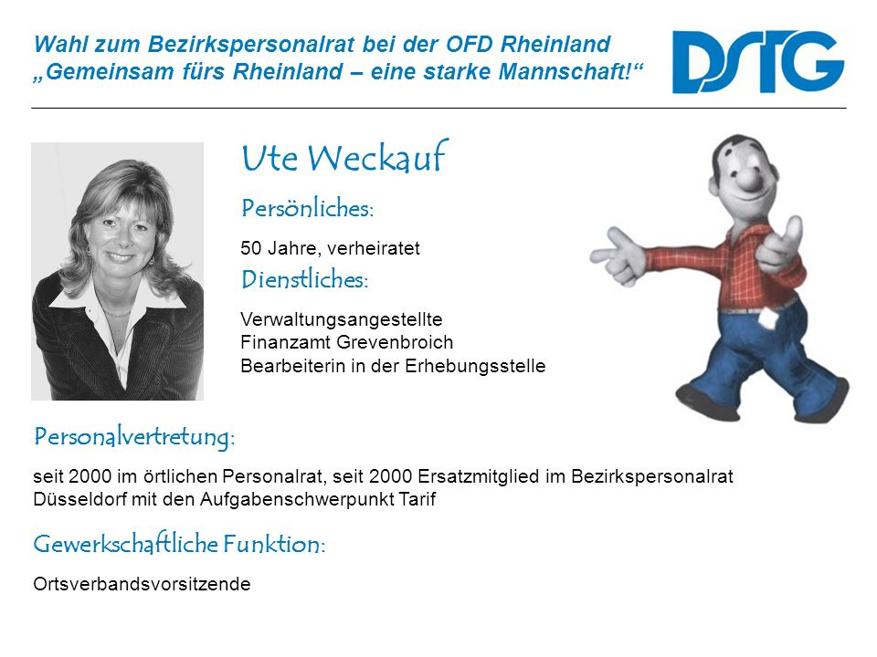 Wahl zum Bezirkspersonalrat bei der OFD Rheinland Gemeinsam fürs Rheinland – eine starke Mannschaft! Ute Weckauf Personalvertretung: seit 2000 im örtl