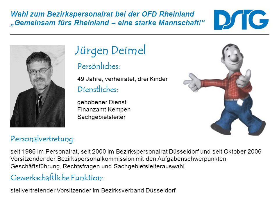 Wahl zum Bezirkspersonalrat bei der OFD Rheinland Gemeinsam fürs Rheinland – eine starke Mannschaft! Jürgen Deimel Personalvertretung: seit 1986 im Pe
