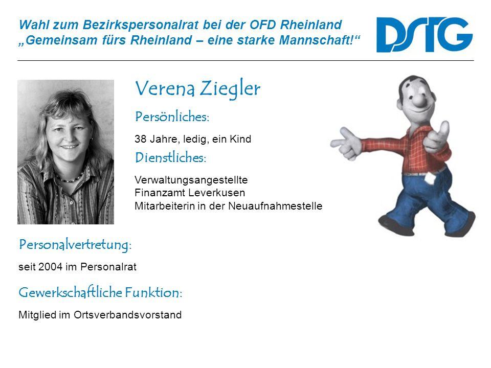 Wahl zum Bezirkspersonalrat bei der OFD Rheinland Gemeinsam fürs Rheinland – eine starke Mannschaft! Verena Ziegler Personalvertretung: seit 2004 im P