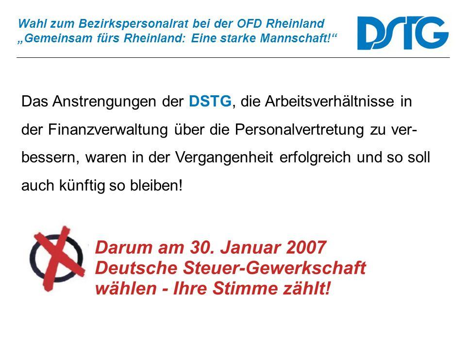 Wahl zum Bezirkspersonalrat bei der OFD Rheinland Gemeinsam fürs Rheinland: Eine starke Mannschaft! Das Anstrengungen der DSTG, die Arbeitsverhältniss
