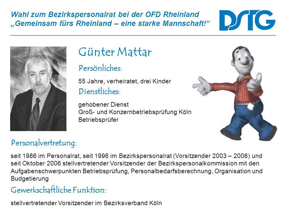 Wahl zum Bezirkspersonalrat bei der OFD Rheinland Gemeinsam fürs Rheinland – eine starke Mannschaft! Günter Mattar Personalvertretung: seit 1986 im Pe