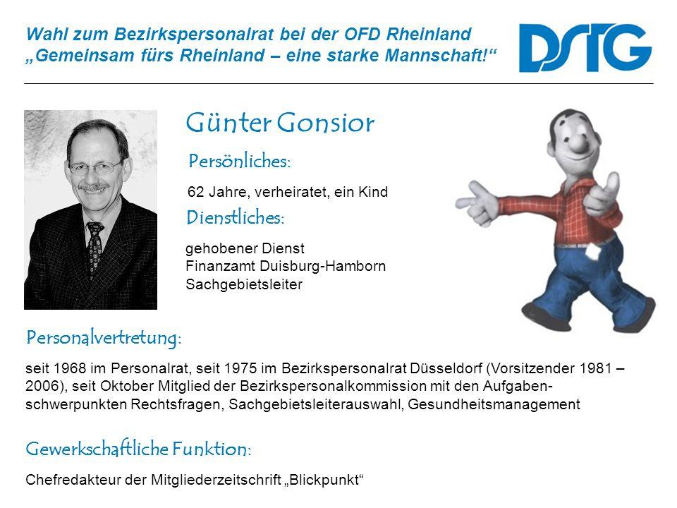 Wahl zum Bezirkspersonalrat bei der OFD Rheinland Gemeinsam fürs Rheinland – eine starke Mannschaft! Günter Gonsior Personalvertretung: seit 1968 im P