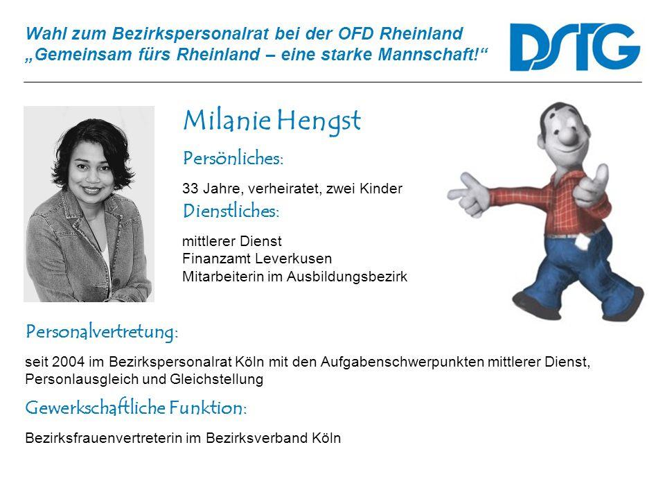 Wahl zum Bezirkspersonalrat bei der OFD Rheinland Gemeinsam fürs Rheinland – eine starke Mannschaft! Milanie Hengst Personalvertretung: seit 2004 im B